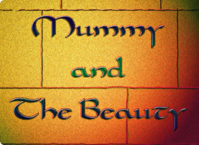 Mummy and The Beauty
